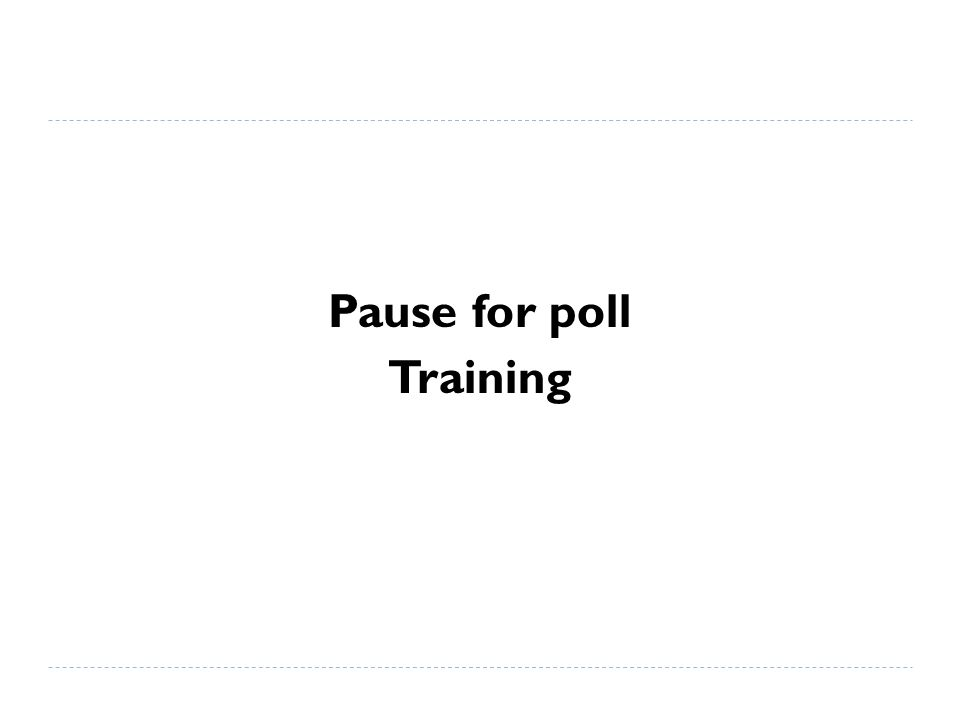 Pause for poll Training