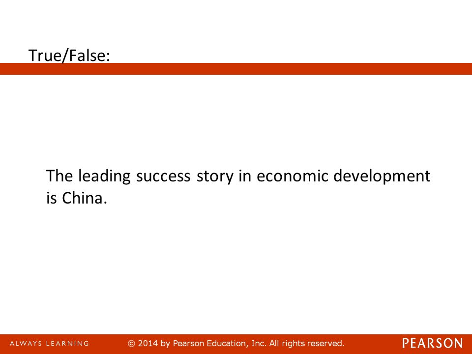 True/False: The leading success story in economic development is China.