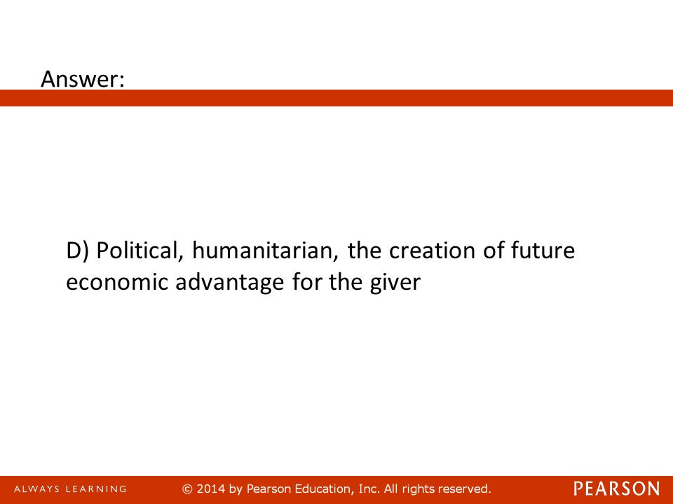Answer: D) Political, humanitarian, the creation of future economic advantage for the giver