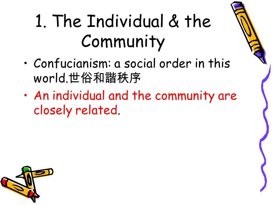 1. The Individual & the Community Confucianism: a social order in this world.
