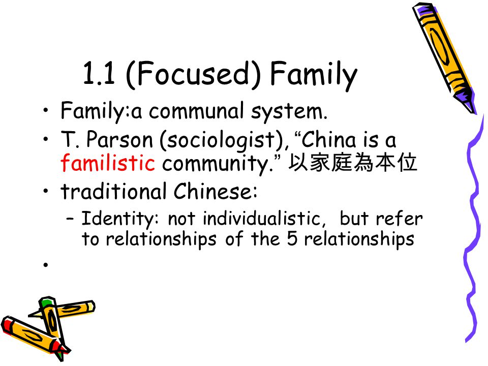 1.1 (Focused) Family Family:a communal system. T.