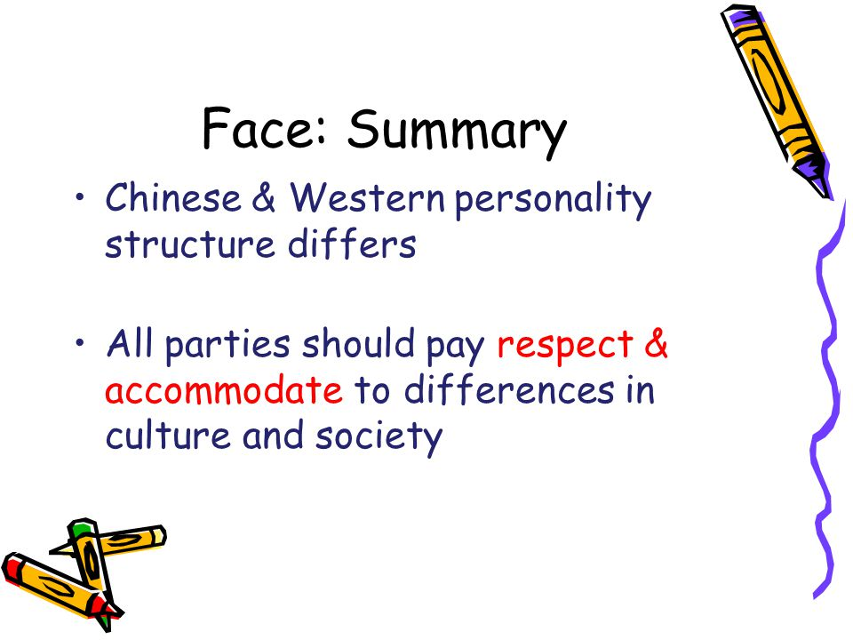 Face: Summary Chinese & Western personality structure differs All parties should pay respect & accommodate to differences in culture and society