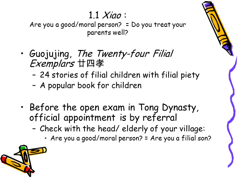 1.1 Xiao : Are you a good/moral person. = Do you treat your parents well.