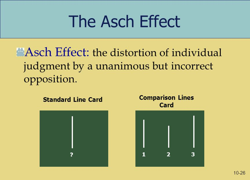 The Asch Effect 123123 Standard Line Card Comparison Lines Card Asch Effect: the distortion of individual judgment by a unanimous but incorrect opposition.