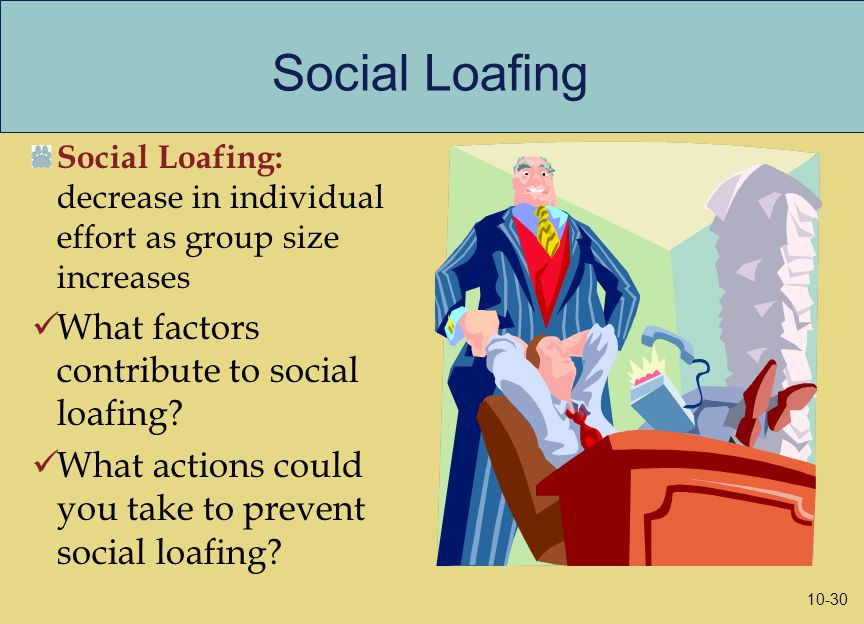 Social Loafing Social Loafing: decrease in individual effort as group size increases What factors contribute to social loafing.