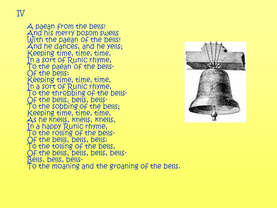 IV A paean from the bells. And his merry bosom swells With the paean of the bells.