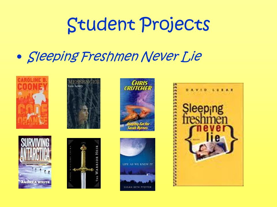 Student Projects Sleeping Freshmen Never Lie