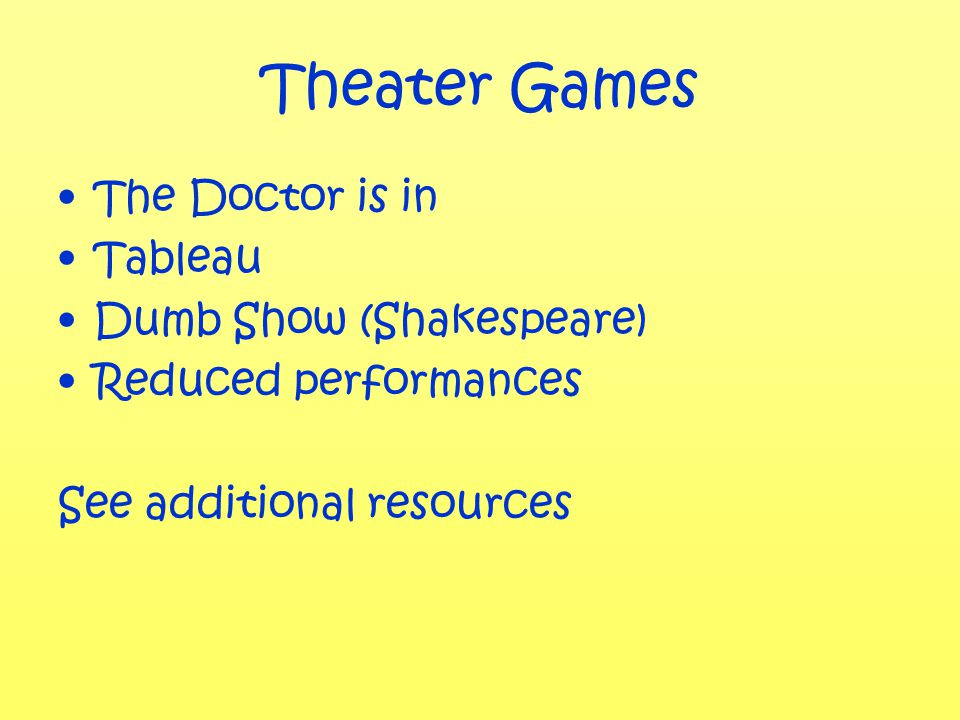 Theater Games The Doctor is in Tableau Dumb Show (Shakespeare) Reduced performances See additional resources