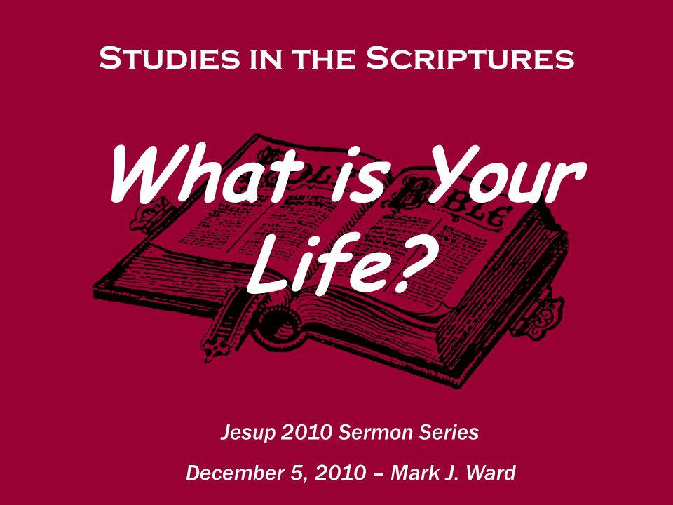 Studies in the Scriptures Jesup 2010 Sermon Series December 5, 2010 – Mark J.