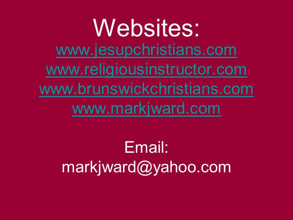 Websites: www.jesupchristians.com www.religiousinstructor.com www.brunswickchristians.com www.markjward.com Email: markjward@yahoo.com
