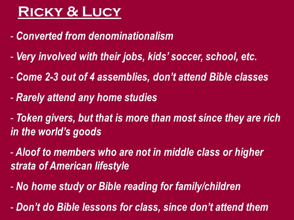 Ricky & Lucy - Converted from denominationalism - Very involved with their jobs, kids' soccer, school, etc.