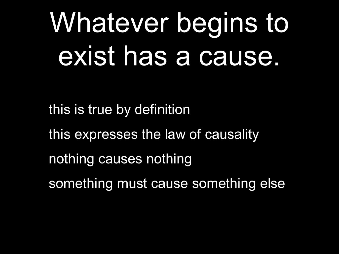 Whatever begins to exist has a cause.