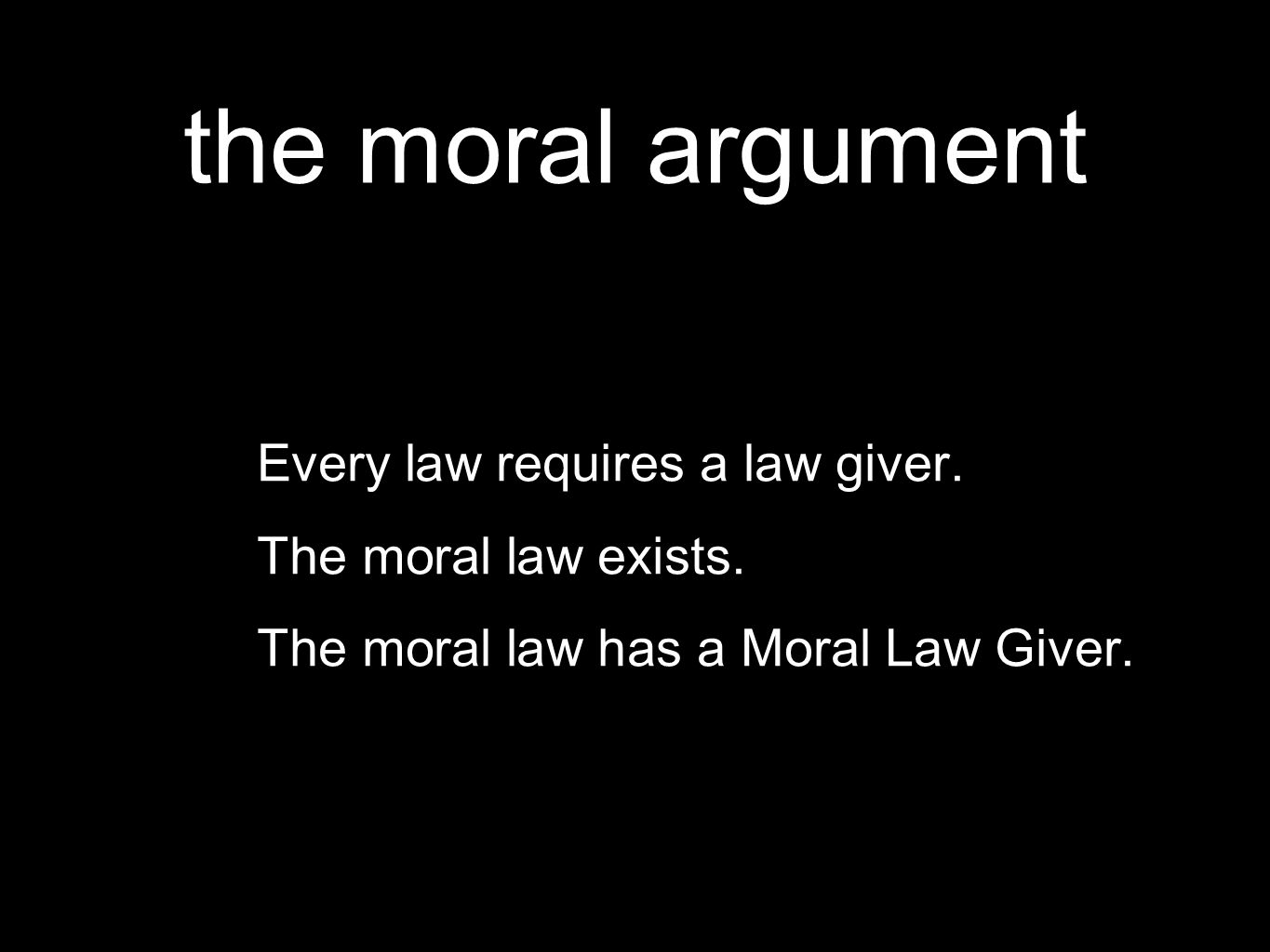 the moral argument Every law requires a law giver.