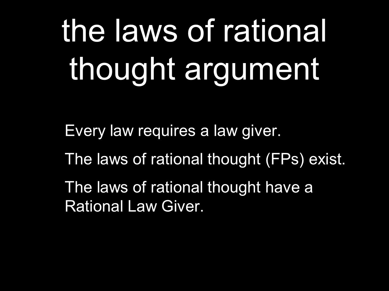 the laws of rational thought argument Every law requires a law giver.