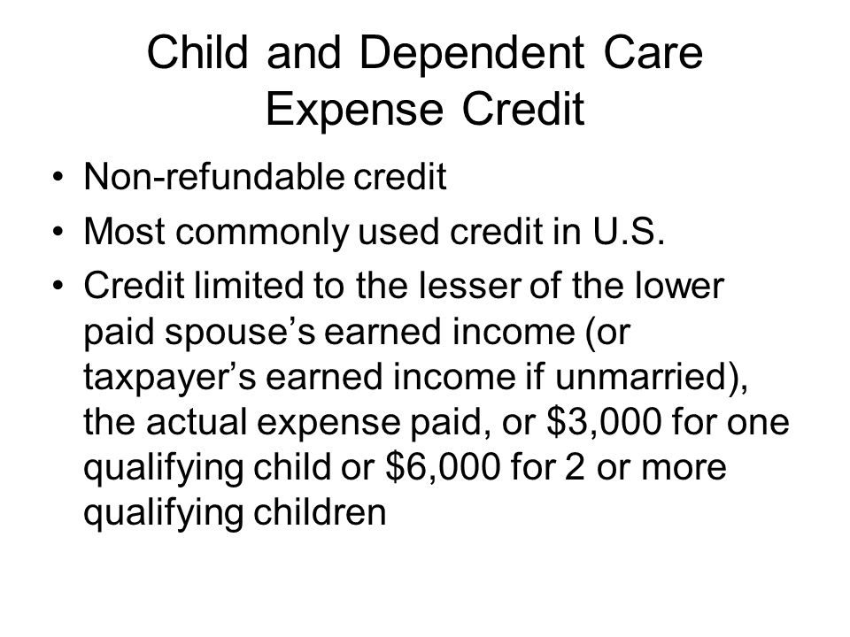 Child and Dependent Care Expense Credit Non-refundable credit Most commonly used credit in U.S.