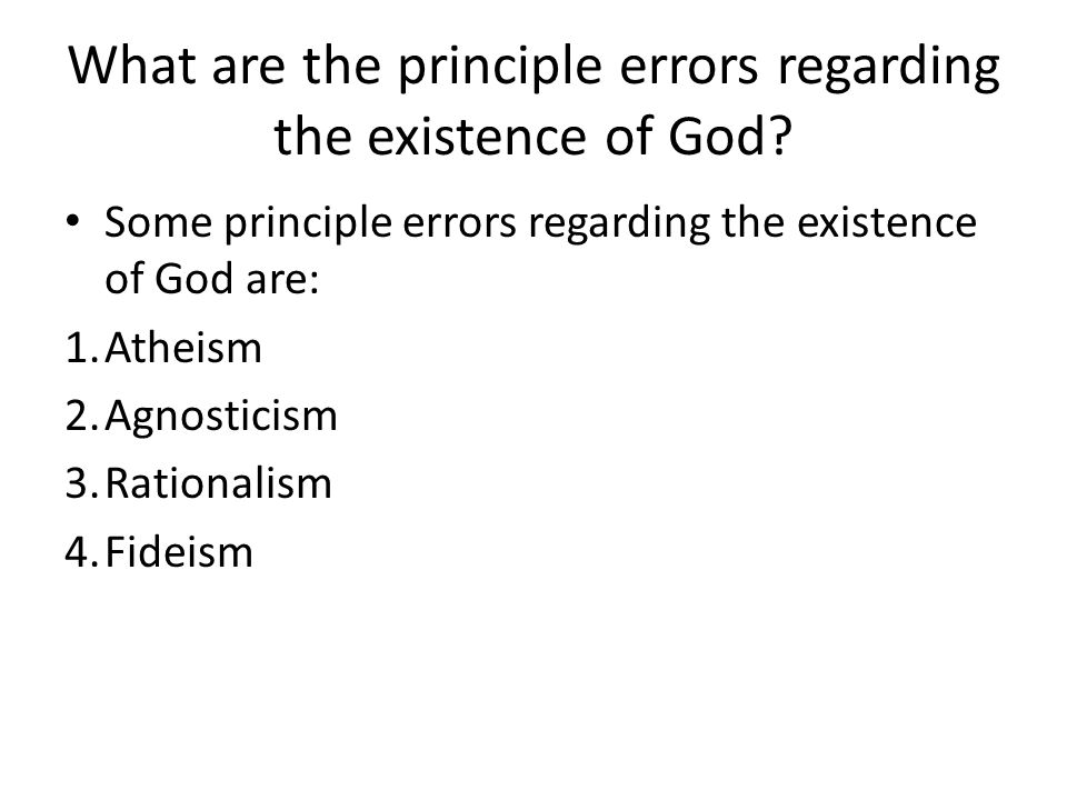 What are the principle errors regarding the existence of God.