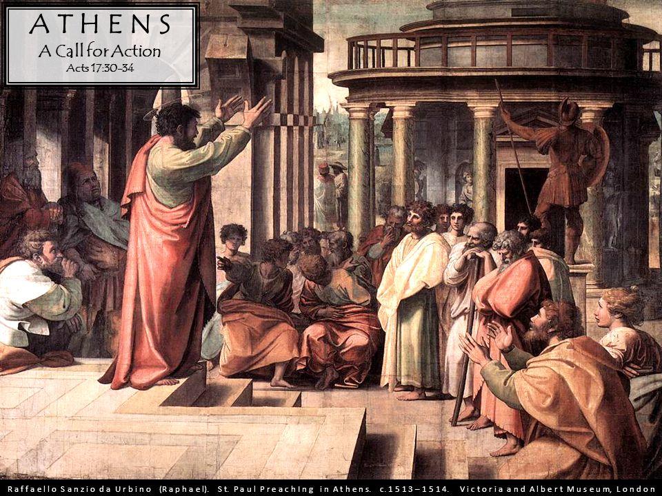A T H E N S A Call for Action Acts 17:30-34 R a f f a e l l o S a n z i o d a U r b i n o (R a p h a e l). S t. P a u l P r e a c h I n g i n A t h e