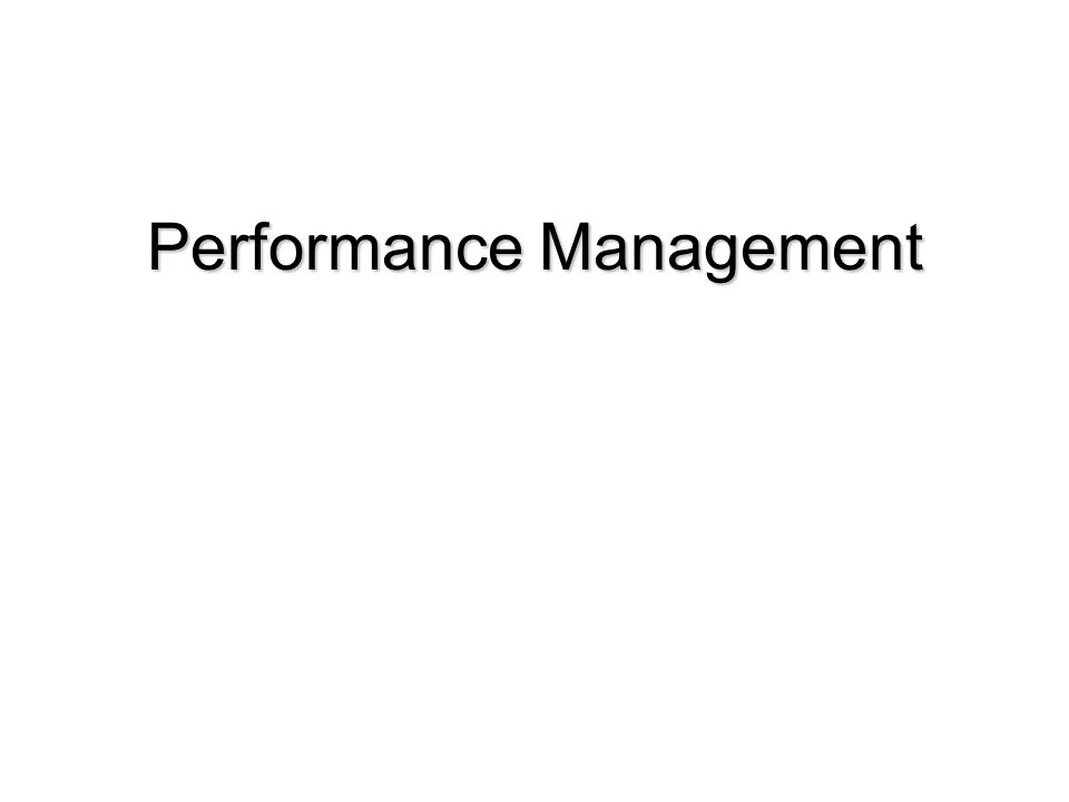 PERFORMANCE MANAGEMENT - Based on Scientific Management concepts -Focus on observable performance -Goal directed -Planning required and formalized -Consistent, continuous collection, analysis, and collection of data -Value of feedback reinforced -Facilitates benchmarking