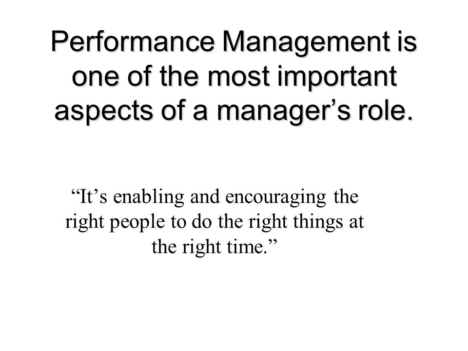 Purposes of Performance Mangement Strategic – Aligning employee performance with organizational objectives Administrative – Making employment-related decisions Developmental – Aiding employee growth