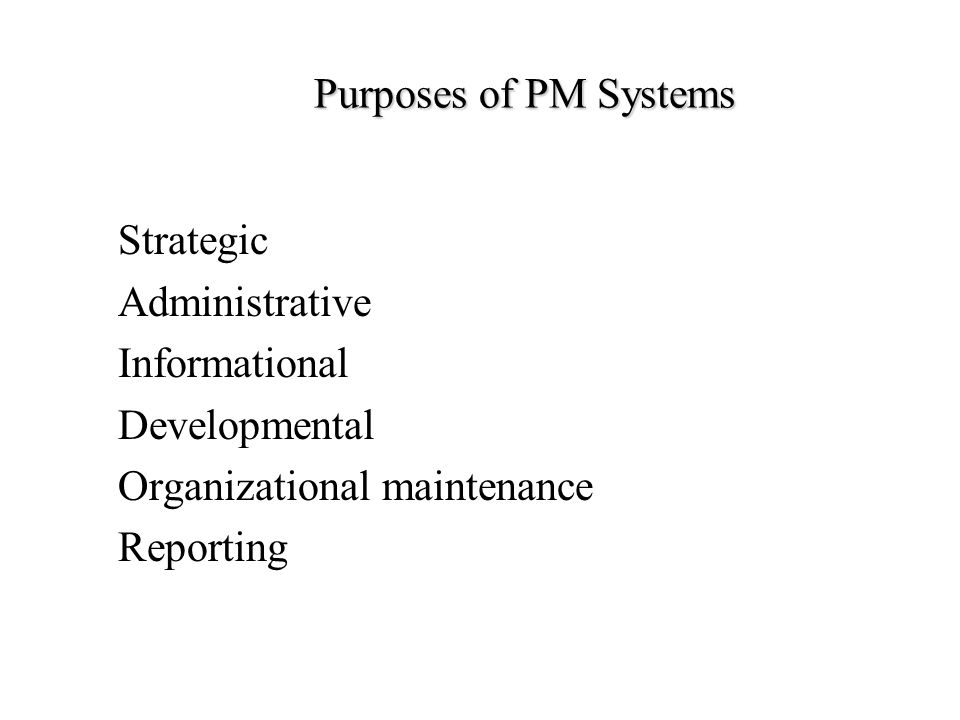 An Ideal PM System: Characteristics 1.Congruent with organizational strategy 2.