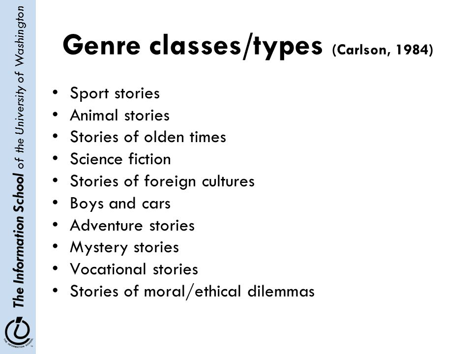 The Information School of the University of Washington Genre classes/types (Carlson, 1984) Sport stories Animal stories Stories of olden times Science