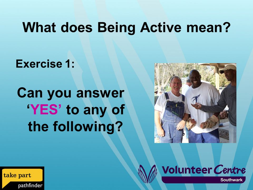 What does Being Active mean? Exercise 1: Can you answer 'YES' to any of the following?