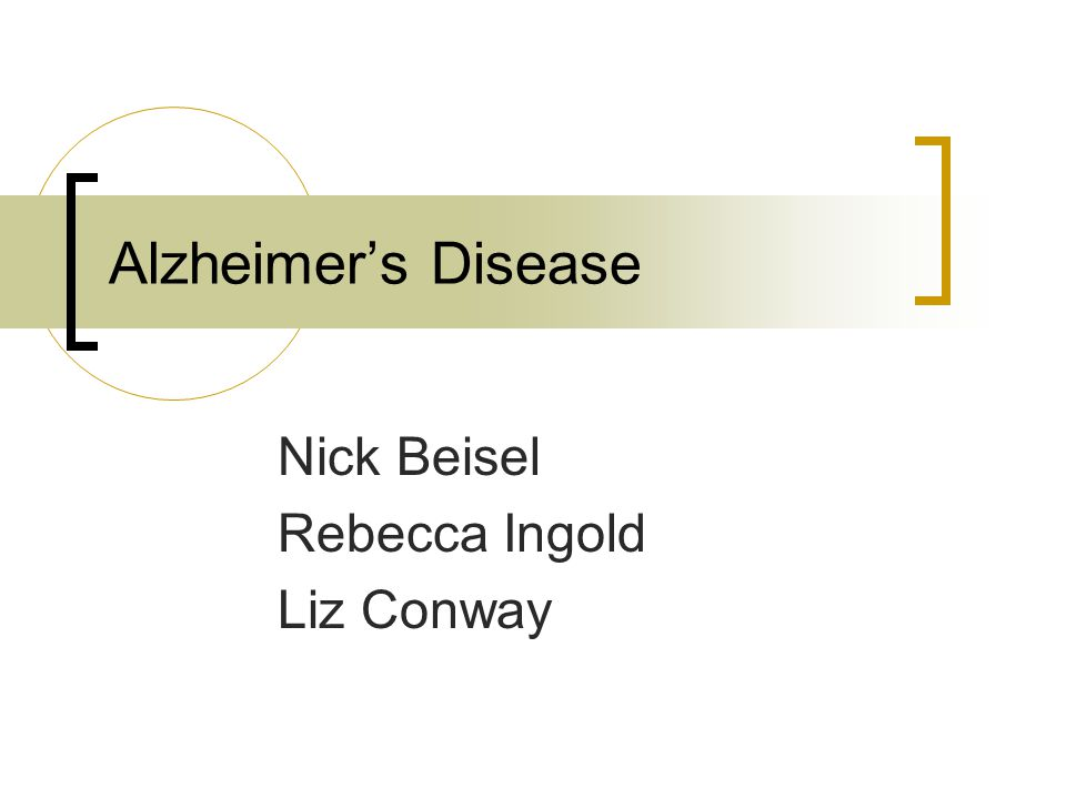 Alzheimer's Disease Nick Beisel Rebecca Ingold Liz Conway