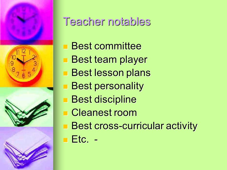 Teacher notables Best committee Best committee Best team player Best team player Best lesson plans Best lesson plans Best personality Best personality Best discipline Best discipline Cleanest room Cleanest room Best cross-curricular activity Best cross-curricular activity Etc.