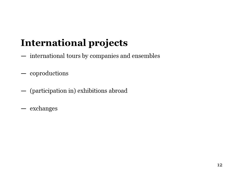 International projects — international tours by companies and ensembles — coproductions — (participation in) exhibitions abroad — exchanges 12