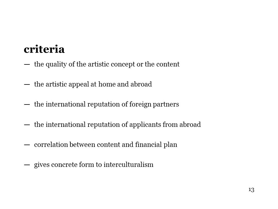 criteria — the quality of the artistic concept or the content — the artistic appeal at home and abroad — the international reputation of foreign partn