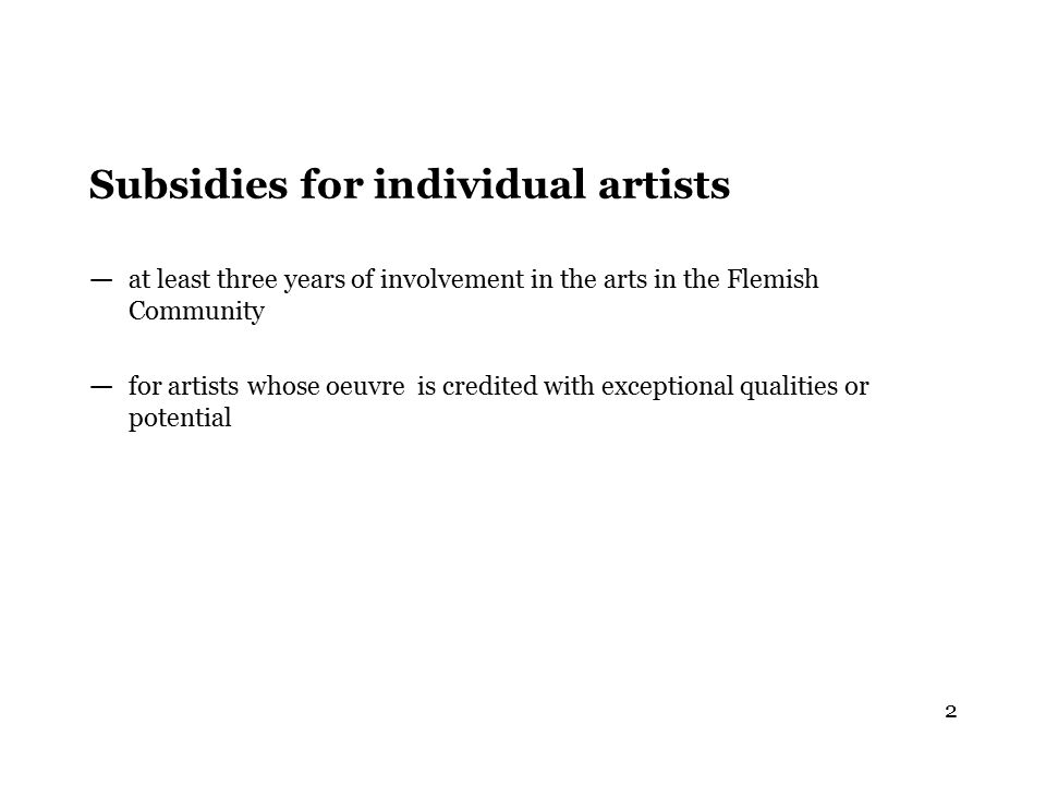 Subsidies for individual artists — at least three years of involvement in the arts in the Flemish Community — for artists whose oeuvre is credited wit