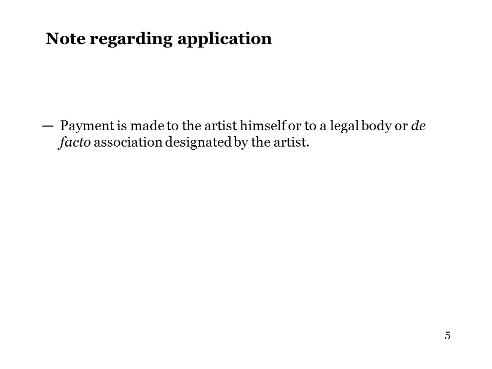 5 Note regarding application — Payment is made to the artist himself or to a legal body or de facto association designated by the artist.