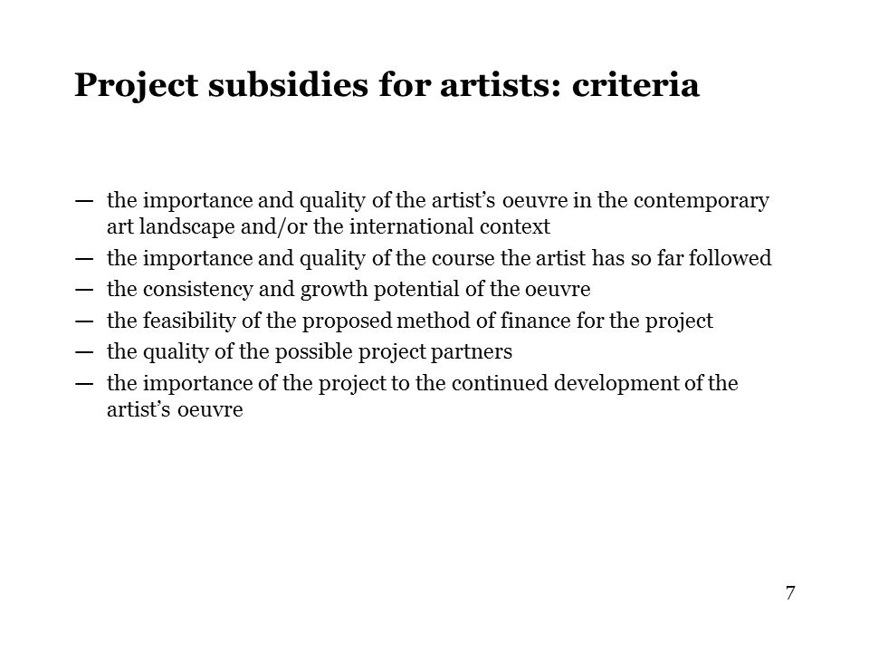 7 Project subsidies for artists: criteria — the importance and quality of the artist's oeuvre in the contemporary art landscape and/or the internation