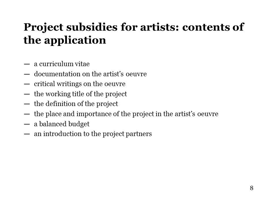 8 Project subsidies for artists: contents of the application — a curriculum vitae — documentation on the artist's oeuvre — critical writings on the oe