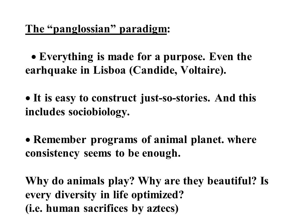 The panglossian paradigm:  Everything is made for a purpose.