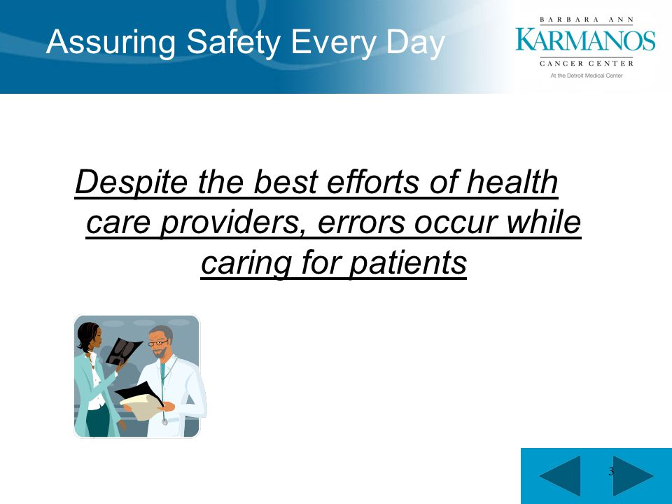3 Assuring Safety Every Day Despite the best efforts of health care providers, errors occur while caring for patients