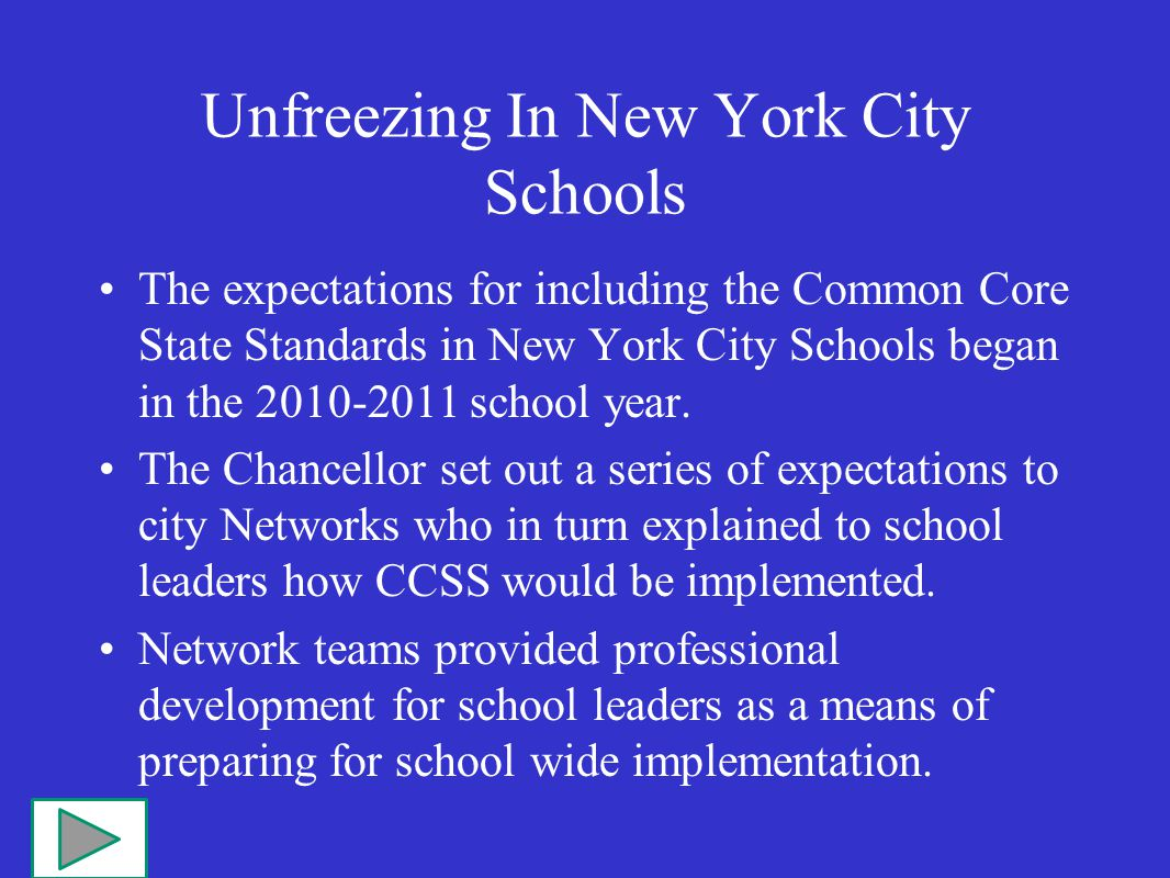 Unfreezing In New York City Schools The expectations for including the Common Core State Standards in New York City Schools began in the 2010-2011 school year.