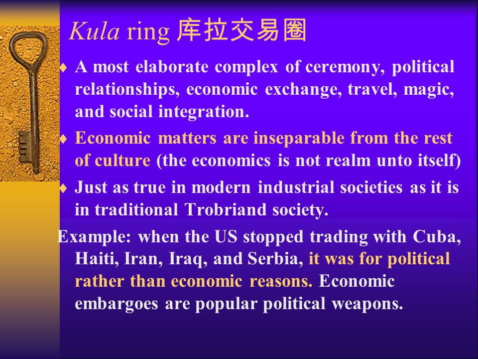 Kula ring 库拉交易圈  A most elaborate complex of ceremony, political relationships, economic exchange, travel, magic, and social integration.  Economic