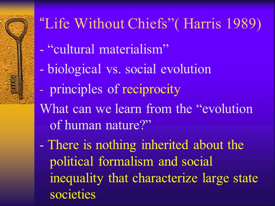 """Life Without Chiefs""( Harris 1989) - ""cultural materialism"" - biological vs. social evolution - principles of reciprocity What can we learn from the"