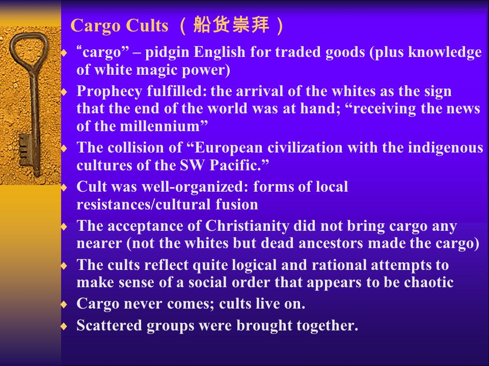 "Cargo Cults (船货崇拜)  ""cargo"" – pidgin English for traded goods (plus knowledge of white magic power)  Prophecy fulfilled: the arrival of the whites a"