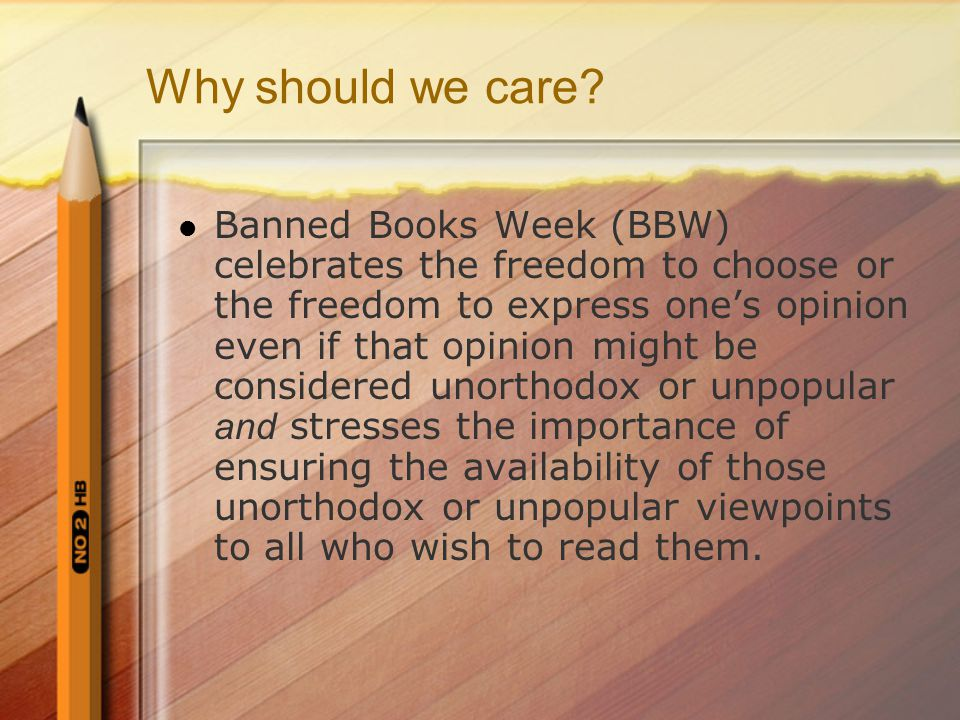 Why should we care? Banned Books Week (BBW) celebrates the freedom to choose or the freedom to express one's opinion even if that opinion might be con