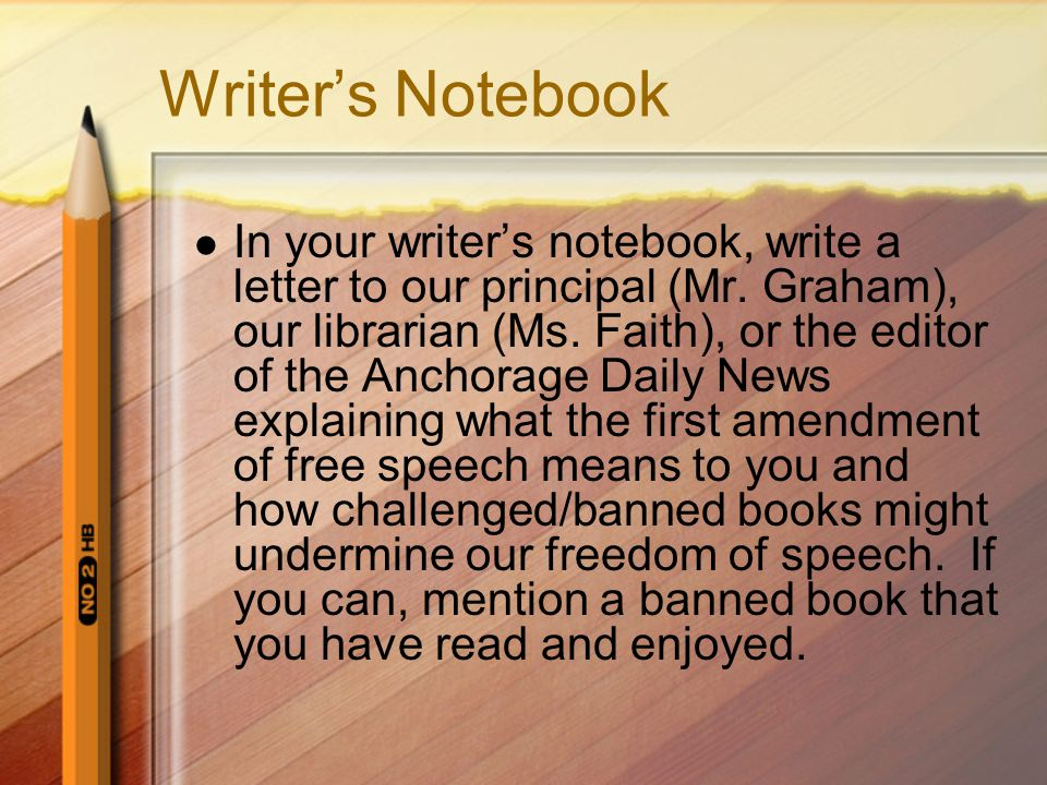 Writer's Notebook In your writer's notebook, write a letter to our principal (Mr.
