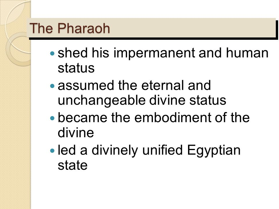 The Pharaoh shed his impermanent and human status assumed the eternal and unchangeable divine status became the embodiment of the divine led a divinel