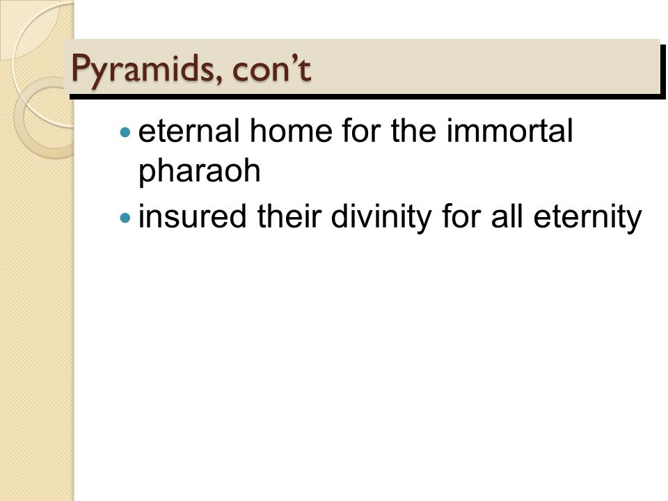Pyramids, con't eternal home for the immortal pharaoh insured their divinity for all eternity