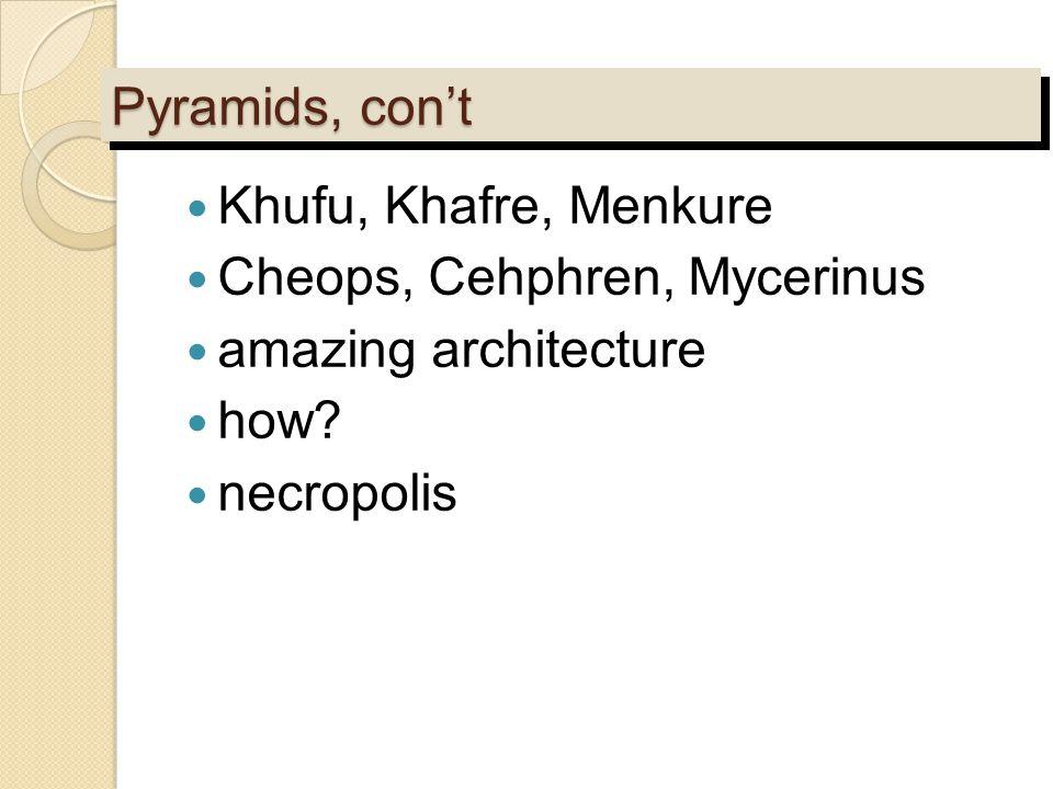 Pyramids, con't Khufu, Khafre, Menkure Cheops, Cehphren, Mycerinus amazing architecture how.