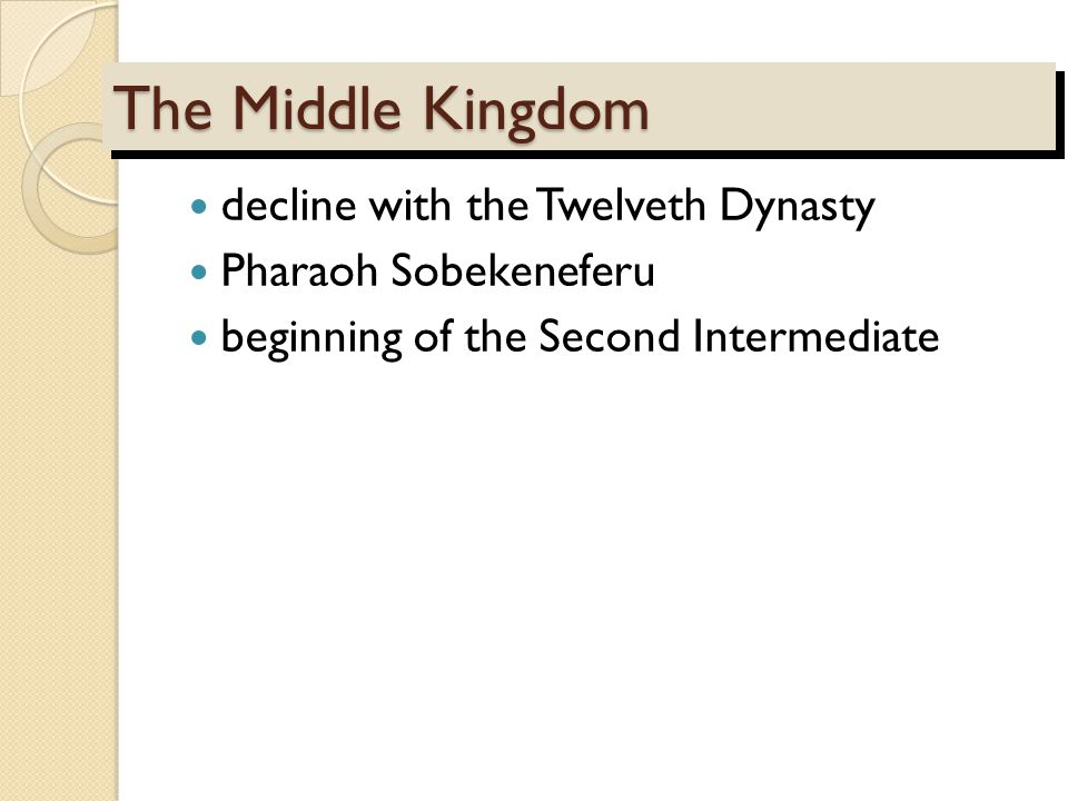 The Middle Kingdom decline with the Twelveth Dynasty Pharaoh Sobekeneferu beginning of the Second Intermediate