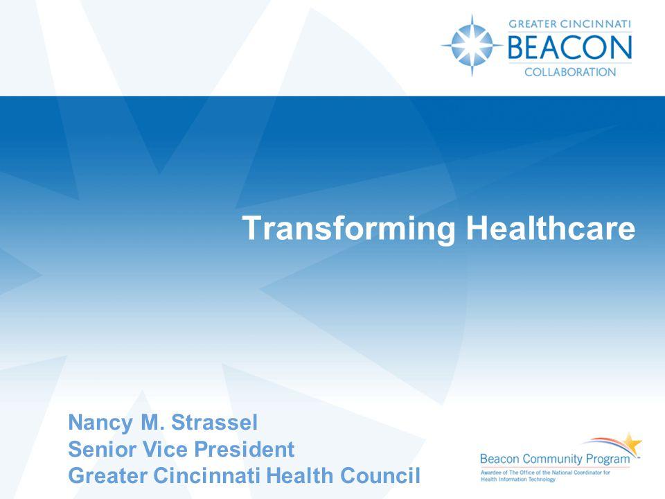 Transforming Healthcare Nancy M. Strassel Senior Vice President Greater Cincinnati Health Council