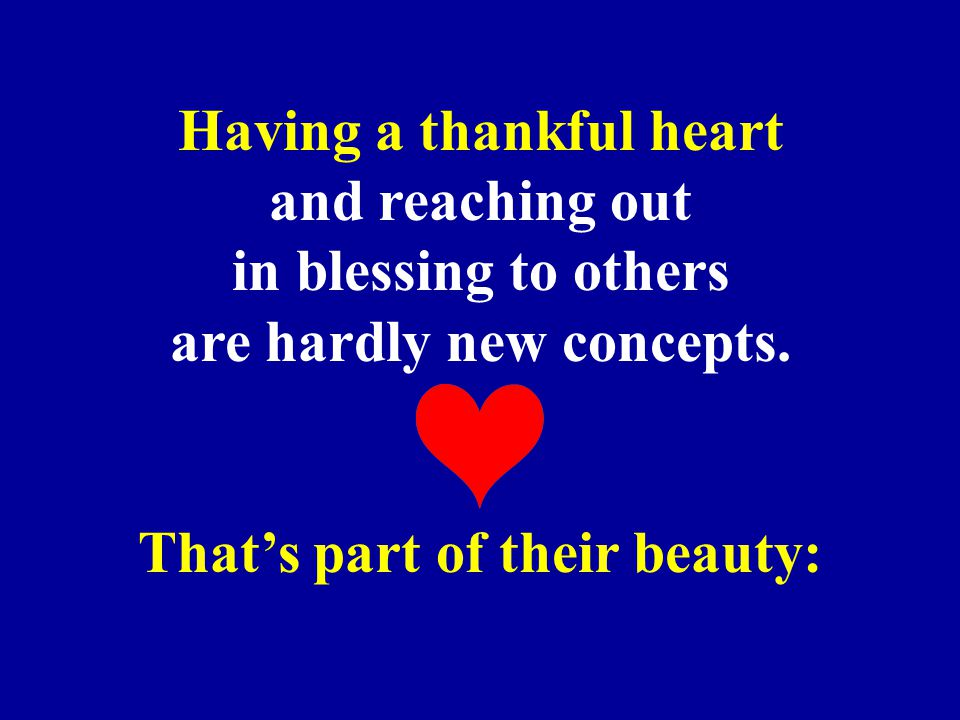 Having a thankful heart and reaching out in blessing to others are hardly new concepts.
