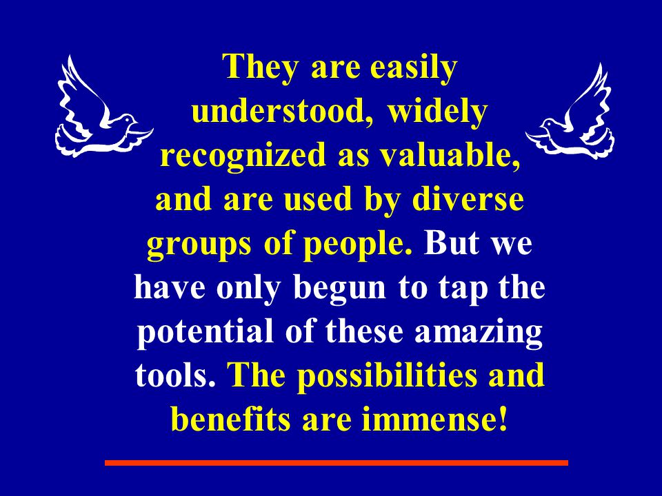 They are easily understood, widely recognized as valuable, and are used by diverse groups of people.