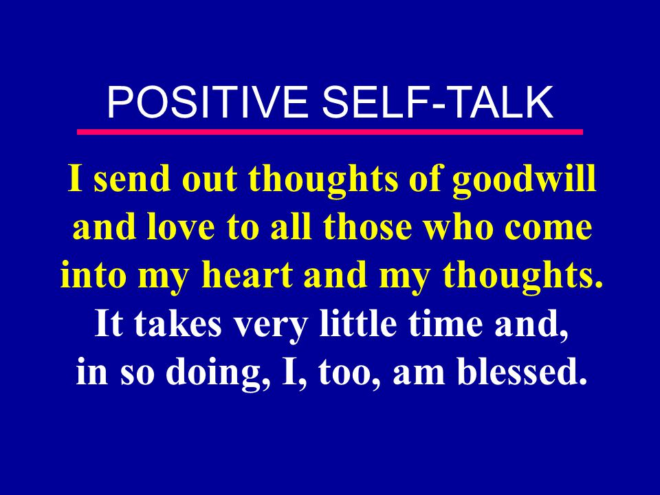 I send out thoughts of goodwill and love to all those who come into my heart and my thoughts. It takes very little time and, in so doing, I, too, am b